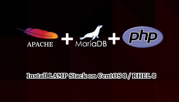 Install Linux, Apache, MariaDB, PHP (LAMP Stack) on CentOS 8 / RHEL 8