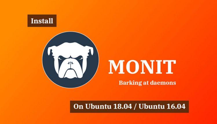 How To Install Monit on Ubuntu 18.04 / Ubuntu 16.04 | ITzGeek