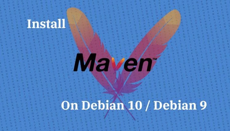 How To Install Apache Maven on Debian 10 / Debian 9 |