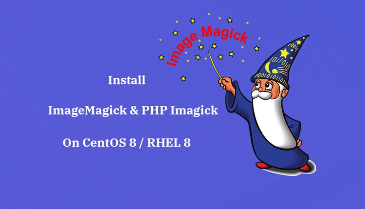How To Install ImageMagick and PHP Imagick on CentOS 8 / RHEL 8 | ITzGeek
