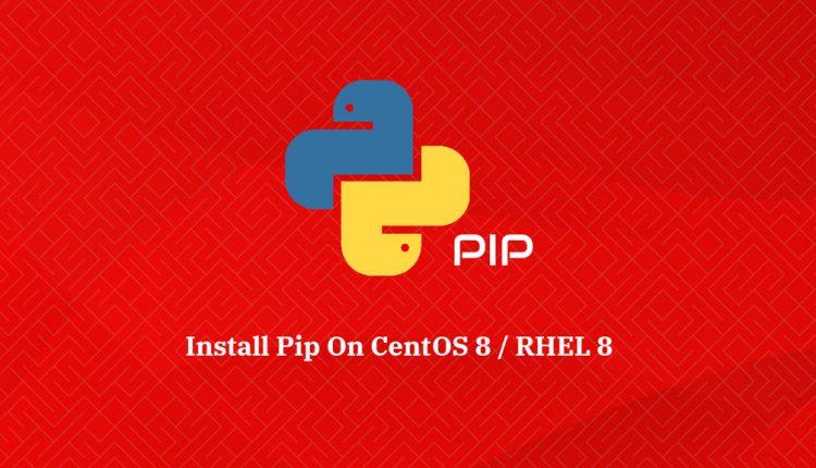 How To Install Pip on CentOS 8 / RHEL 8 | ITzGeek