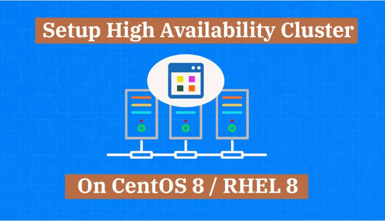 How To Setup High Availability Cluster on CentOS 8 / RHEL 8 | ITzGeek