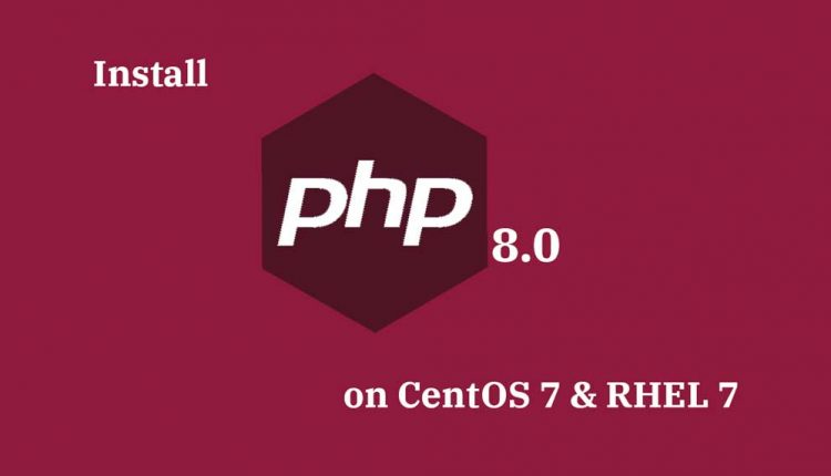 How To Install PHP 8.0 on CentOS 7 / RHEL 7 | ITzGeek