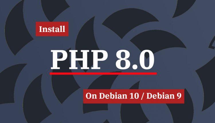How To Install PHP 8.0 on Debian 10 / Debian 9   ITzGeek