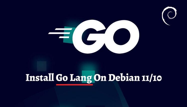 How To Install Go Lang on Debian 11 / Debian 10   ITzGeek