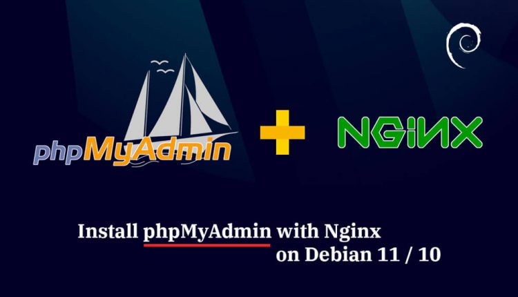 How To Install phpMyAdmin with Nginx on Debian 11 / Debian 10