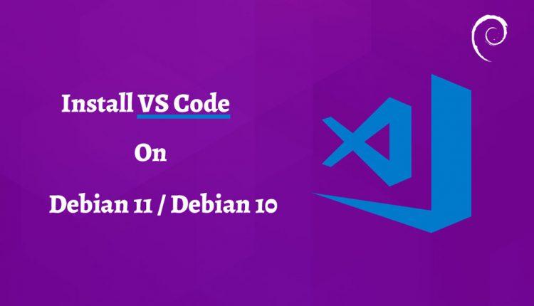 How to Install Visual Studio Code on Debian 11 / Debian 10  ITzGeek