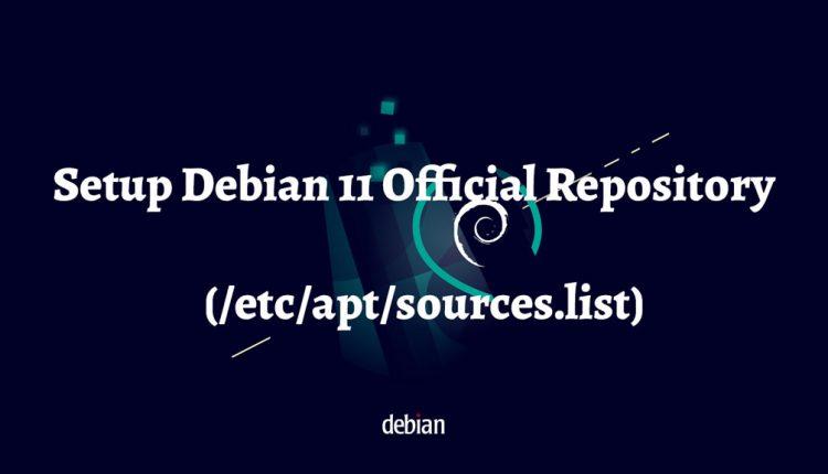 Setup Debian 11 Official Repository In sources.list (/etc/apt/sources.list)