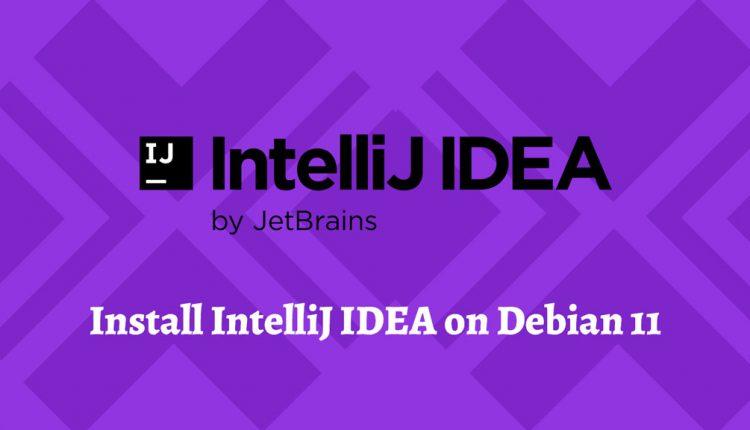 How to Install IntelliJ IDEA On Debian 11 - ITzGeek