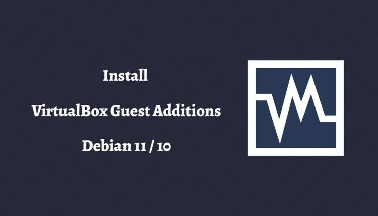 How to Install VirtualBox Guest Additions on Debian 11 / Debian 10